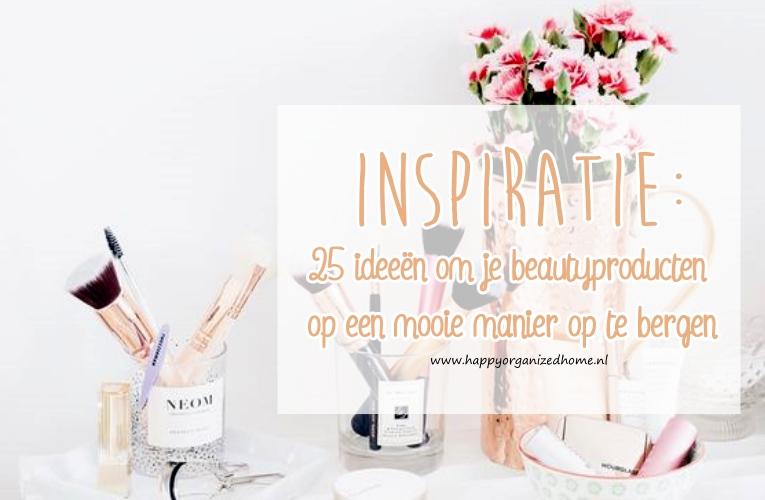 INSPIRATIE: 25 IDEEËN OM JE BEAUTYPRODUCTEN OP TE BERGEN
